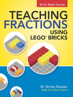 Teaching Fractions Using LEGO® Bricks, Dr. Shirley Disseler, Brigantine Media